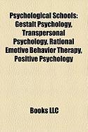 Psychological Schools: Gestalt Psychology, Transpersonal Psychology, Rational Emotive Behavior Therapy, Positive Psychology