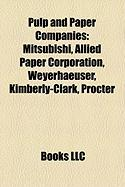 Pulp and Paper Companies: Mitsubishi, Allied Paper Corporation, Weyerhaeuser, Kimberly-Clark, Procter