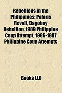 Rebellions in the Philippines: Palaris Revolt, Dagohoy Rebellion, 1989 Philippine Coup Attempt, 1986-1987 Philippine Coup Attempts