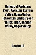 Valleys of Pakistan: Swat, Pakistan, Kurram Valley, Hunza Valley, Ishkoman, Chitral, Soon Valley, Tirah, Kaghan Valley, Nagar Valley