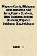 Wagoner County, Oklahoma: Tulsa, Oklahoma, New Tulsa, Coweta, Oklahoma, Bixby, Oklahoma, Redbird, Oklahoma, Wagoner, Oklahoma, Okay, Oklahoma