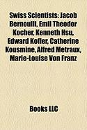 Swiss Scientists: Jacob Bernoulli, Emil Theodor Kocher, Kenneth Hsu, Edward Kofler, Catherine Kousmine, Alfred Metraux, Marie-Louise Von
