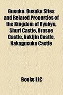 Gusuku: Gusuku Sites and Related Properties of the Kingdom of Ryukyu, Shuri Castle, Urasoe Castle, Nakijin Castle, Nakagusuku