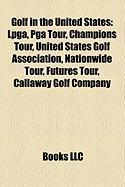 Golf in the United States: LPGA, PGA Tour, Champions Tour, United States Golf Association, Nationwide Tour, Futures Tour, Callaway Golf Company