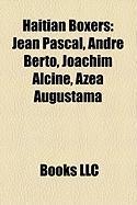 Haitian Boxers: Jean Pascal, Andre Berto, Joachim Alcine, Azea Augustama