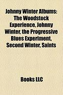 Johnny Winter Albums: The Woodstock Experience, Johnny Winter, the Progressive Blues Experiment, Second Winter, Saints & Sinners
