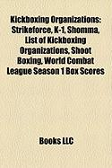 Kickboxing Organizations: Strikeforce, K-1, Shomma, List of Kickboxing Organizations, Shoot Boxing, World Combat League Season 1 Box Scores