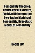 Personality Theories: Nature Versus Nurture, Positive Disintegration, Two-Factor Models of Personality, Hypostatic Model of Personality
