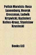 Polish Marxists: Rosa Luxemburg, Henryk Grossman, Ludwik Krzywicki, Kazimierz Kelles-Krauz, Stanis?aw Krusi?ski