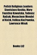 Polish Religious Leaders: Stanislaus Kostka, Mary Faustina Kowalska, Tadeusz Rydzyk, Menachem Mendel of Kotzk, Feliksa Koz?owska, Lawrence Wnuk