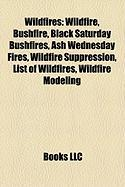 Wildfires: Wildfire, Bushfire, Black Saturday Bushfires, Ash Wednesday Fires, Wildfire Suppression, List of Wildfires, Wildfire M