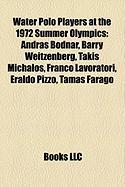 Water Polo Players at the 1972 Summer Olympics: Andras Bodnar, Barry Weitzenberg, Takis Michalos, Franco Lavoratori, Eraldo Pizzo, Tamas Farago