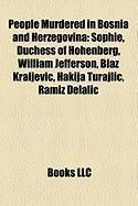 People Murdered in Bosnia and Herzegovina: Sophie, Duchess of Hohenberg, William Jefferson, Bla Kraljevi?, Hakija Turajli?, Ramiz Delali?