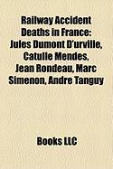 Railway Accident Deaths in France: Jules Dumont D'Urville, Catulle Mend S, Jean Rondeau, Marc Simenon, Andr Tanguy