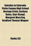 Suicides in Colorado: Platte Canyon High School Hostage Crisis, Barbara Bates, Starr Kempf, Margaret Mary Ray, Bradford Thomas Wagner