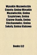 Wysokie Mazowieckie County: Gmina Wysokie Mazowieckie, Gmina Szepietowo, Gmina Czy?ew-Osada, Gmina Ciechanowiec, Gmina Soko?y, Gmina Klukowo