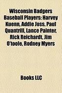 Wisconsin Badgers Baseball Players: Harvey Kuenn, Addie Joss, Paul Quantrill, Lance Painter, Rick Reichardt, Jim O'Toole, Rodney Myers