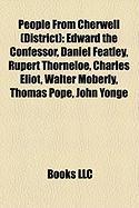People from Cherwell (District): Edward the Confessor, Daniel Featley, Rupert Thorneloe, Charles Eliot, Walter Moberly, Thomas Pope, John Yonge