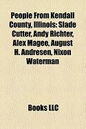 People from Kendall County, Illinois: Slade Cutter, Andy Richter, Alex Magee, August H. Andresen, Nixon Waterman