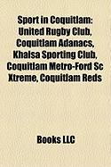 Sport in Coquitlam: United Rugby Club, Coquitlam Adanacs, Khalsa Sporting Club, Coquitlam Metro-Ford SC Xtreme, Coquitlam Reds