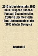 2010 in Liechtenstein: 2010 Uefa European Under-17 Football Championship, 2009-10 Liechtenstein Cup, Liechtenstein at the 2010 Winter Olympic