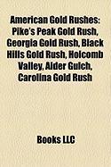 American Gold Rushes: Pike's Peak Gold Rush, Georgia Gold Rush, Black Hills Gold Rush, Holcomb Valley, Alder Gulch, Carolina Gold Rush