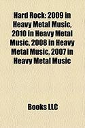 Hard Rock: 2009 in Heavy Metal Music, 2010 in Heavy Metal Music, 2008 in Heavy Metal Music, 2007 in Heavy Metal Music