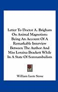 Letter to Doctor A. Brigham on Animal Magnetism: Being an Account of a Remarkable Interview Between the Author and Miss Loraina Brackett While in a St