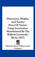 Dimensions, Weights, and Tractive Power of Narrow-Gauge Locomotives: Manufactured by the Baldwin Locomotive Works (1877)