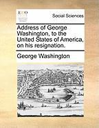 Address of George Washington, to the United States of America, on His Resignation. - Washington, George