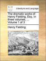 The dramatic works of Henry Fielding, Esq. In three volumes. ... Volume 1 of 3