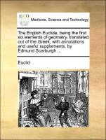 The English Euclide, being the first six elements of geometry, translated out of the Greek, with annotations and useful supplements, by Edmund Scarburgh ...