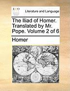 The Iliad Of Homer. Translated By Mr. Pope.  Volume 2 Of 6