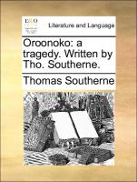 Oroonoko: a tragedy. Written by Tho. Southerne.