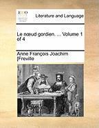Le Noud Gordien. ...  Volume 1 Of 4