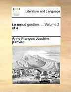 Le Noud Gordien. ...  Volume 2 Of 4
