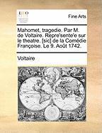 Mahomet, tragedie. Par M. de Voltaire. Repre'sente'e sur le theatre. [sic] de la Comédie Françoise. Le 9. Août 1742.