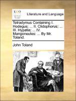 Tetradymus Containing I. Hodegus; ... II. Clidophorus; ... III. Hypatia; ... IV. Mangoneutes: ... By Mr. Toland.