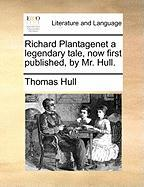 Richard Plantagenet A Legendary Tale, Now First Published, By Mr. Hull.
