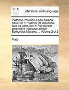 Platonos Politeion E Peri Dikaiou, Bibloi 10. = Platonis de Republica, Sive de Justo, Libri X. Versionem Emendavit Notasque Adjecit Edmundus Massey, .