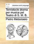 Temistocle Drama Per Musica Pel Teatro Di S. M. B