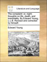The Complaint: Or, Night-thoughts On Life, Death, And Immortality. By Edward Young, L.l.b. Revised And Corrected B