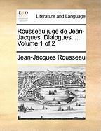 Rousseau juge de Jean-Jacques. Dialogues. ...  Volume 1 of 2