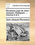 Rousseau Juge de Jean-Jacques. Dialogues. ... Volume 2 of 2