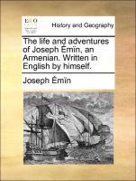 The life and adventures of Joseph Émïn, an Armenian. Written in English by himself.