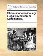 Pharmacopoeia Collegii Regalis Medicorum Londinensis.