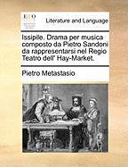 Issipile. Drama Per Musica Composto Da Pietro Sandoni Da Rappresentarsi Nel Regio Teatro Dell' Hay-market.