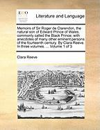 Memoirs Of Sir Roger De Clarendon, The Natural Son Of Edward Prince Of Wales, Commonly Called The Black Prince; With Anecdotes Of