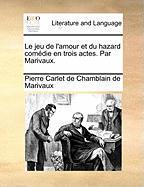 Le Jeu de L'Amour Et Du Hazard Comdie En Trois Actes. Par Marivaux. - Marivaux, Pierre Carlet De Chamblain De