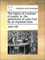The History Of A Woman Of Quality: Or, The Adventures Of Lady Frail. By An Impartial Hand.